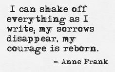 Anne Frank quote. An amazing girl with an inspirational diary! Courage is reborn when we write. iHeart Locket and Digital Diary http://www.dano2.com/products/iheart-locket