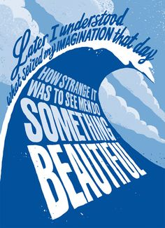 """wave poster by andy smith  """"How strange it was to see men do something beautiful""""."""