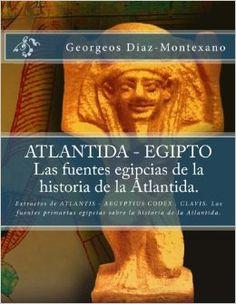 ATLANTIDA - EGIPTO . Las fuentes egipcias de la historia de la Atlantida.: Extractos de ATLANTIS - AEGYPTIUS CODEX . CLAVIS. Las fuentes primarias ... (Volume 2) (Spanish Edition): Georgeos Diaz-Montexano, Monik Perz: 9781482594393: Amazon.com: Books