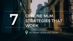7 Offline MLM Strategies That Work To Get Leads and Sales