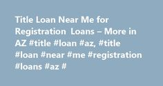 Title Loan Near Me for Registration Loans – More in AZ #title #loan #az, #title #loan #near #me #registration #loans #az # http://botswana.nef2.com/title-loan-near-me-for-registration-loans-more-in-az-title-loan-az-title-loan-near-me-registration-loans-az/  # Convenient Services and Locations Services We Provide: Cash Loans, Title Loans, Registration Loans, Personal Loans, Loan Transfers, Online Loans, Auto Title Loans, Same Day Loans, Emergency Cash Loans, Motorcycle Title Loans, Fast…