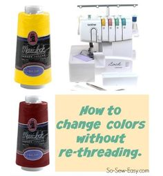Craft Gossip - http://sewing.craftgossip.com/tutorial-change-colors-on-your-serger-without-rethreading/2015/02/17/