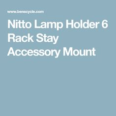 Nitto Lamp Holder 6 Rack Stay Accessory Mount