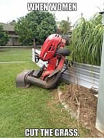 When women cut the grass. Yup and I would do it again bc this guarantees I won't be asked to cut the grass EVER AGAIN!