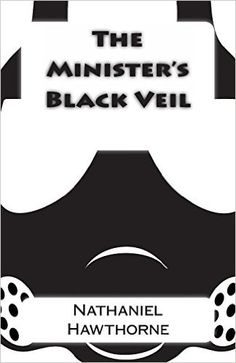an analysis of the ministers black veil by nathaniel hawthorne Look for a summary or analysis of this story  1 of 8 « 1 2 3 » page: the minister's black veil by nathaniel hawthorne []  mr hooper had on a black veil.