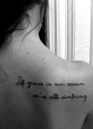 if grace is an ocean we're all sinking tattoo From one of my FAVE songs in life!!! I love this!!!!!!!!