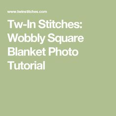 Tw-In Stitches: Wobbly Square Blanket Photo Tutorial
