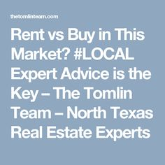 Rent vs Buy in This Market? #LOCAL Expert Advice is the Key – The Tomlin Team – North Texas Real Estate Experts