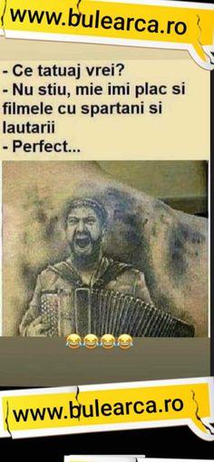 Ce tatuaj vrei? Nu stiu, mie imi plac si filmele cu spartani si lautarii - Bulearca.ro Comedy, Tattoo, Comedy Theater, Comedy Movies