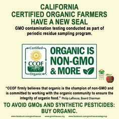 California Certified Organic Farmers have a new seal. The seal highlights the fact that by definition, Organic is Non-GMO and more. GMO contamination testing is conducted as part of the periodic residue sampling program. To avoid GMOs and synthetic pesticides, BUY ORGANIC.  READ: http://www.thepacker.com/news/organic-certifier-offers-non-gmo-seal