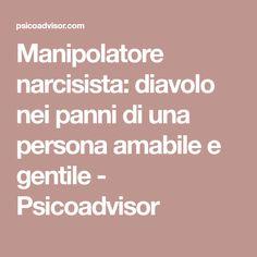 Manipolatore narcisista: diavolo nei panni di una persona amabile e gentile - Psicoadvisor