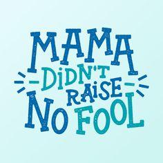 southern - Mama Didn't Raise No Fool