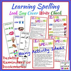 LOOK, SAY, COVER, WRITE, CHECK  How to improve a student's spelling? I think students need variety when learning Spelling Lists. These activity ideas will suit different learning styles. They are interesting in hope that the children will retain the knowledge for more than a week or two! There are 6 posters or sheets with explanation and ideas for learning spelling using the LOOK, SAY, COVER, WRITE, CHECK system.