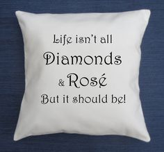 Life isn't all Diamonds & Rose, but it Should Be!    Real Housewives, pillow with quote, Funny throw pillow cover, mother's day, BFF, pillow cover, girlfriend gift, Lisa Vanderpump, diamonds    Affiliate