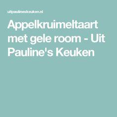 Appelkruimeltaart met gele room - Uit Pauline's Keuken