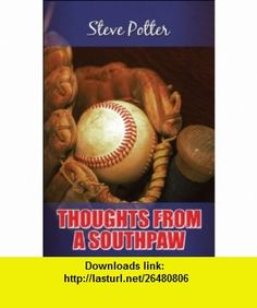 Thoughts from a Southpaw (9781424187133) Steve Potter , ISBN-10: 1424187133  , ISBN-13: 978-1424187133 ,  , tutorials , pdf , ebook , torrent , downloads , rapidshare , filesonic , hotfile , megaupload , fileserve