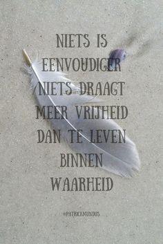 Niets is eenvoudiger, niets draagt meer vrijheid dan te leven binnen waarheid...