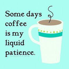 Coffee #41: Some days coffee is my liquid patience.
