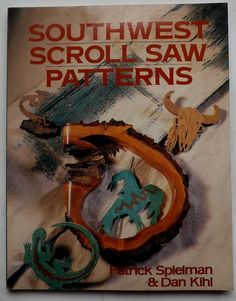 Southwest Scroll Saw Patterns Patrick Spielman Dan Kihl Illustrated 1st 1994