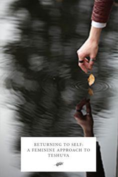 Returning to Self: A Feminine Approach to Teshuva - Jewish Food Hero Yom Kippur, Jewish Recipes, Rosh Hashanah, Torah, Creative Inspiration, Self, Healing, Feminine, Activities