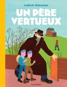 Un père vertueux/Ludovic Debeurme, 2015 http://bu.univ-angers.fr/rechercher/description?notice=000806661