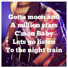 Jason Aldean Night Train❤❤ The lyrics are Gotta moon and a million stars sound of steal and old box cars thought of yous driving me insane c'mon baby lets go listen to the night train! Country Music Quotes, Country Music Lyrics, Country Music Singers, Country Songs, Country Girls, Great Song Lyrics, Lyrics To Live By, Song Lyric Quotes, Jason Aldean Night Train