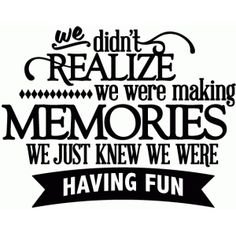 Silhouette Design Store - View Design we didn't realize we were making memories - vinyl phrase Silhouette Design, Silhouette Store, Quotes To Live By, Me Quotes, Fun Times Quotes, Friend Quotes, Aunt Quotes, Vinyl Quotes, Crush Quotes