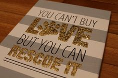 Dog Quote Canvas/ 11x14/ You can't buy love but you can rescue it.