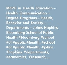 MSPH in Health Education – Health Communication – Degree Programs – Health, Behavior and Society – Departments – Johns Hopkins Bloomberg School of Public Health #bloomberg #school #of #public #health, #school #of #public #health, #johns #hopkins, #departments, #academics, #research, #centers, #admissions, #preparedness, #infectious #diseases,johns #hopkins #university,johns #hopkins #bloomberg #school #of #public #health,academic #departments,biochemistry #and #molecular #biology,health…