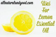 Uses For Lemon Essential Oil - All Natural & Good