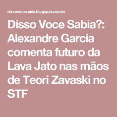 Disso Voce Sabia?: Alexandre Garcia comenta futuro da Lava Jato nas mãos de Teori Zavaski no STF
