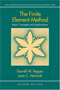 The Finite Element Method: Basic Concepts and Applications (Series in Computational and Physical Processes in Mechanics and Thermal Sciences) by Darrell W. Pepper. $133.43. Publication: October 31, 2005. Edition - 2. 328 pages. Publisher: Taylor & Francis; 2 edition (October 31, 2005)