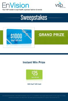 Enter VSP's EnVision Sweepstakes today for your chance to win a $1000 Visa gift card. Also, play our Instant Win Game for your chance to win a $25 Visa Gift Card! Be sure to come back daily to increase your chances to win.