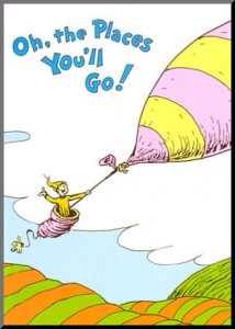 Oh the places you'll go..... Dr Seuss