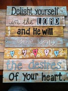 Delight your self in the LORD