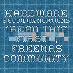 Hardware recommendations (read this first) | FreeNAS Community