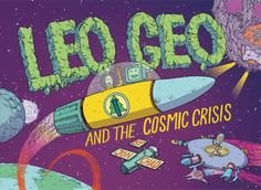 Leo Geo and the Cosmic Crisis by Jon Chad (JGraphic) Recommended for ages 7-10.
