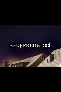 2013 Bucket List. Stargaze on a roof.