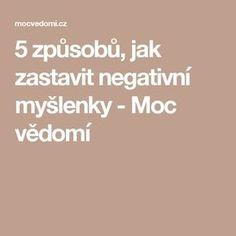5 způsobů, jak zastavit negativní myšlenky - Moc vědomí Tarot, Detox, Education, Mj, Health, Astrology, Health Care, Onderwijs, Learning