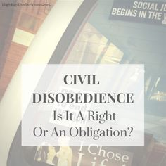 Civil Disobedience - Right or Obligation?