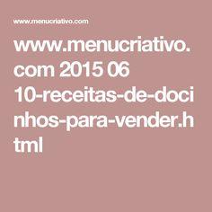 www.menucriativo.com 2015 06 10-receitas-de-docinhos-para-vender.html