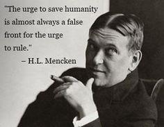 AMEN! H.L. Mencken, German-American journalist, writer.