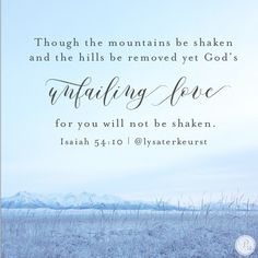 """Though the mountains be shaken and the hills be removed, yet God's unfailing love for you will not be shaken."" Isaiah 54:10a, Lysa TerKeurst // CLICK for more on how to process life through the filter of God's love."