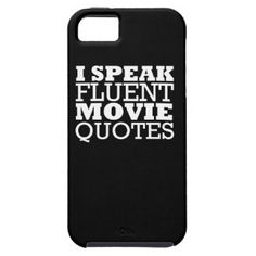 I Speak Fluent Movie Quotes - Funny - Many colors iPhone 5 Cases Phone cases for everyone:  www.zazzle.com/worksaheart  Funny, Hers, His, Gamer, Sports, Quotes, Pretty, Family, Wedding, Bride, Custom, Pattern, Chevron, Glitter, Humor, College, Fitness, Pets, Dogs, Cats, Food.  Fast shipping and Professionally Made. You can also PERSONALIZE these for FREE