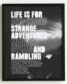 life is for deep kisses strange adventures midnight swims and rambling conversations, words, life