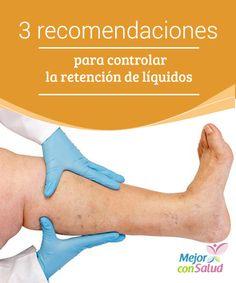 3 recomendaciones para controlar la retención de líquidos  La retención de líquidos puede presentarse en cualquier tipo de personas. Es más, todas en el mundo han llegado a experimentarla, como mínimo, una vez en la vida.