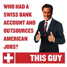 Who had a Swiss bank account and outsources American jobs? Mitt Romney.