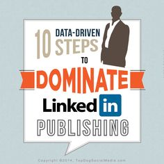 10 Data-Driven Steps To Dominate LinkedIn Publishing