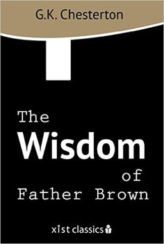 Amazon.com: The Wisdom of Father Brown (Xist Classics) eBook: G.K. Chesterton, Dragan Nikolic, Jelena Milic: Kindle Store
