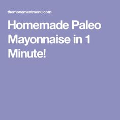 Homemade Paleo Mayonnaise in 1 Minute!